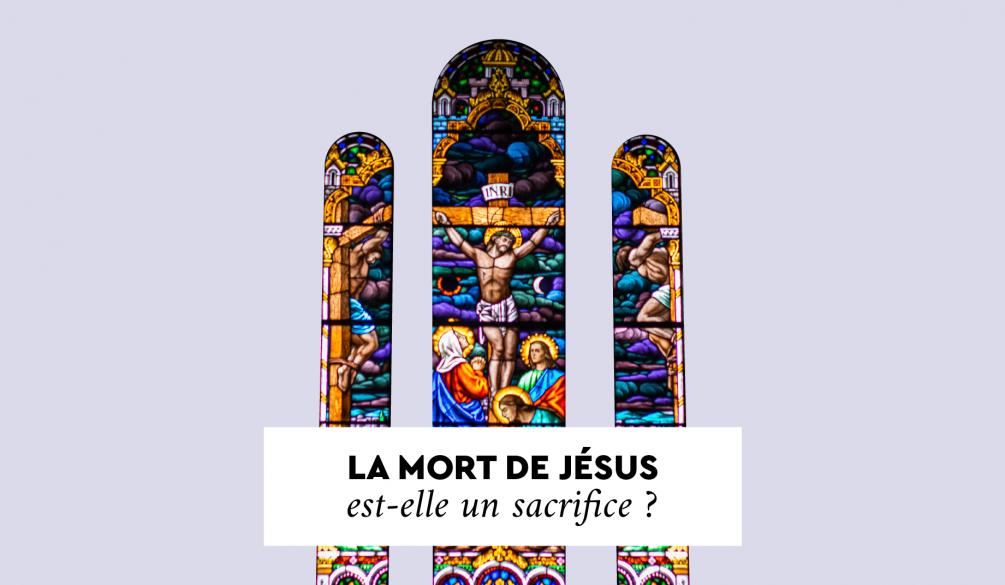 La mort de Jésus est-elle un sacrifice ?